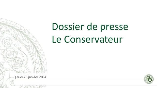 Dossier de presse Le Conservateur  Jeudi 23 janvier 2014