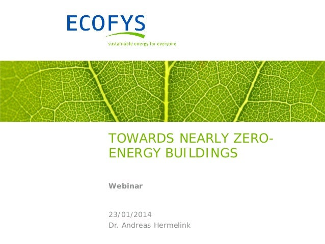 TOWARDS NEARLY ZEROENERGY BUILDINGS Webinar  23/01/2014 Dr. Andreas Hermelink