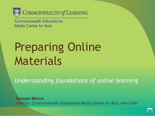 Commonwealth Educational Media Centre for Asia Preparing Online Materials Understanding foundations of online learning San...