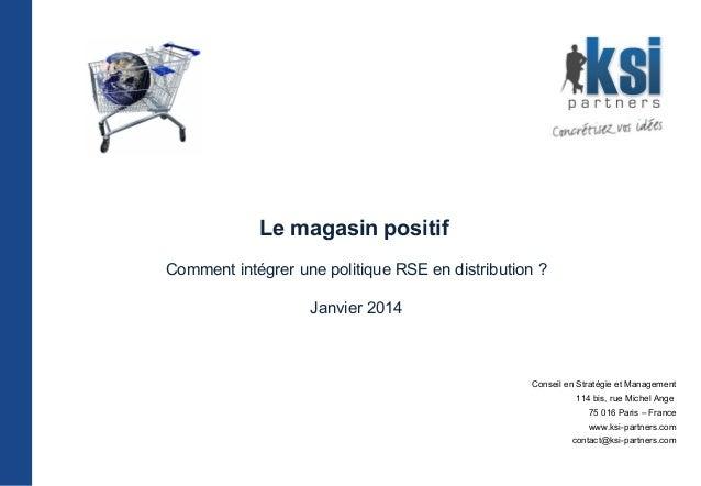 Le magasin positif Comment intégrer une politique RSE en distribution ? Janvier 2014  Conseil en Stratégie et Management 1...