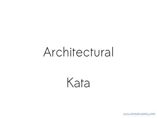 Architectural Kata www.mozaicworks.com