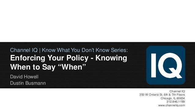 "Channel IQ | Know What You Don't Know Series:  Enforcing Your Policy - Knowing When to Say ""When"" David Howell Dustin Busm..."