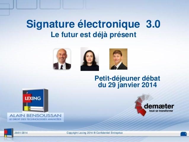 Signature électronique 3.0 Le futur est déjà présent Petit-déjeuner débat du 29 janvier 2014 29/01/2014 Copyright Lexing 2...