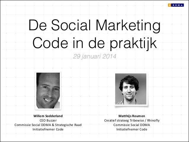 De Social Marketing Code in de praktijk 29 januari 2014  Willem	   Sodderland	    CEO	   Buzzer	    Commissie	   Social	  ...