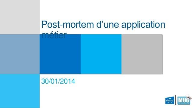 Post-mortem d'une application métier  30/01/2014