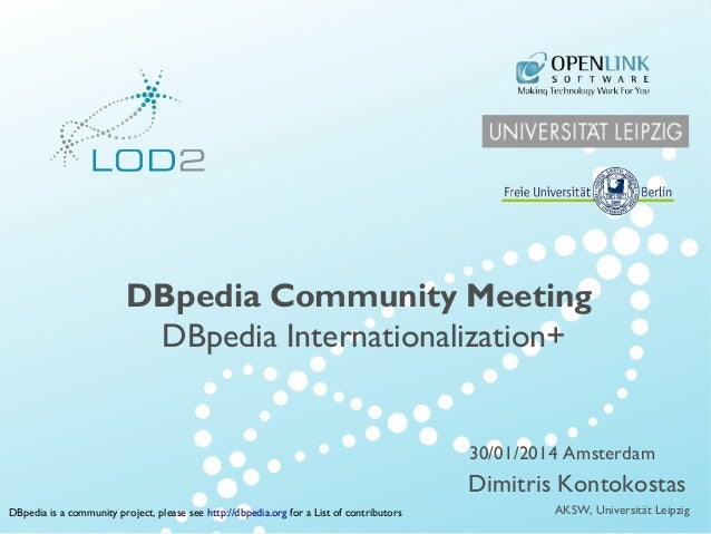 Creating Knowledge out of Interlinked Data  DBpedia Community Meeting DBpedia Internationalization+  30/01/2014 Amsterdam ...