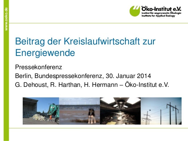 www.oeko.de  Beitrag der Kreislaufwirtschaft zur Energiewende Pressekonferenz Berlin, Bundespressekonferenz, 30. Januar 20...