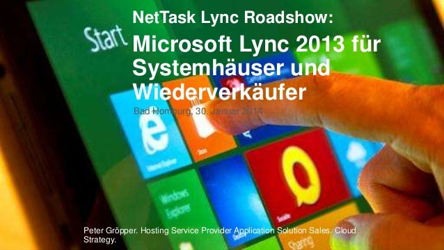 NetTask Lync Roadshow:  Microsoft Lync 2013 für Systemhäuser und Wiederverkäufer Bad Homburg, 30. Januar 2014  Peter Gröpp...