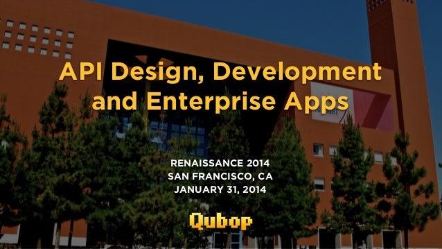 API Design, Development and Enterprise Apps RENAISSANCE 2014 SAN FRANCISCO, CA JANUARY 31, 2014  1.31.2014 - WWW.QUBOP.COM