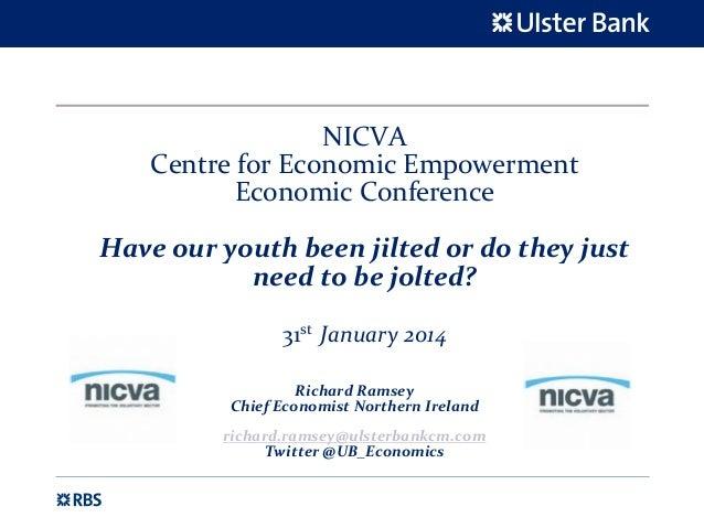 NICVA CentreforEconomicEmpowerment EconomicConference Haveouryouthbeenjiltedordotheyjust needtobejolted?...