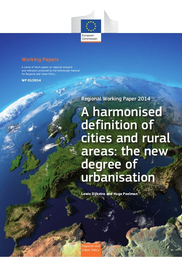 Regional and Urban Policy Regional Working Paper 2014 A harmonised definition of cities and rural areas: the new degree of...