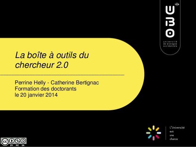 La boîte à outils du chercheur 2.0 Perrine Helly - Catherine Bertignac Formation des doctorants le 20 janvier 2014