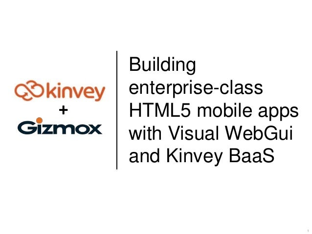 +  Building enterprise-class HTML5 mobile apps with Visual WebGui and Kinvey BaaS  1