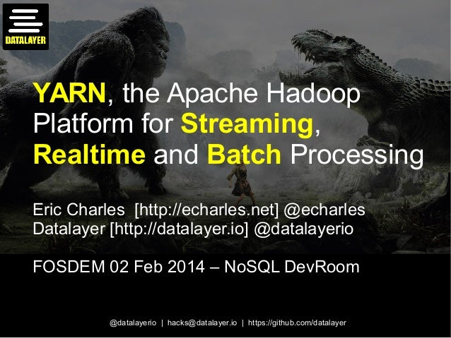 YARN, the Apache Hadoop Platform for Streaming, Realtime and Batch Processing Eric Charles [http://echarles.net] @echarles...