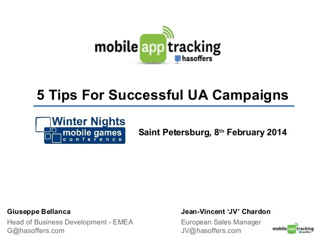 5 Tips For Successful UA Campaigns Saint Petersburg, 8th February 2014 Head of Business Development - EMEA G@hasoffers.com...