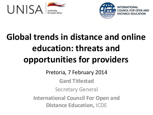 Global trends in distance and online education: threats and opportunities for providers Pretoria, 7 February 2014 Gard Tit...