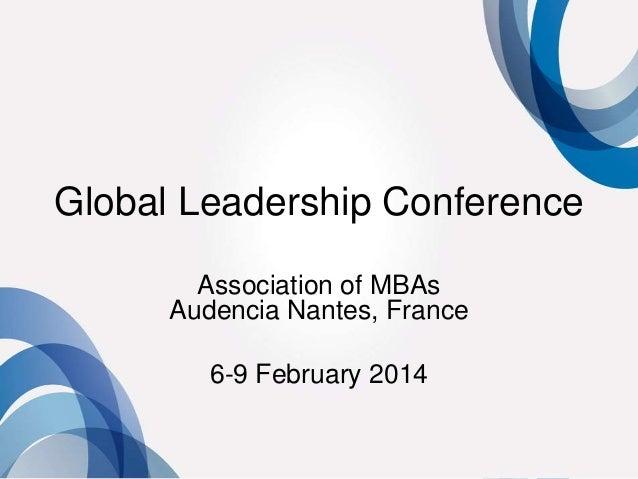 Global Leadership Conference Association of MBAs Audencia Nantes, France  6-9 February 2014