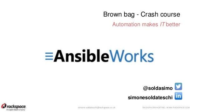 RACKSPACE® HOSTING | WWW.RACKSPACE.COMsimone.soldateschi@rackspace.co.uk Brown bag - Crash course Automation makes IT bett...