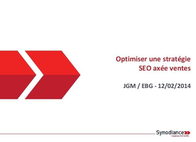 Optimiser une stratégie SEO axée ventes JGM / EBG - 12/02/2014