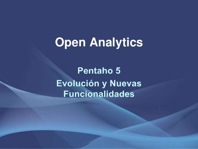 OpenAnalytics - Evolución y novedades de Pentaho 513/02/2014
