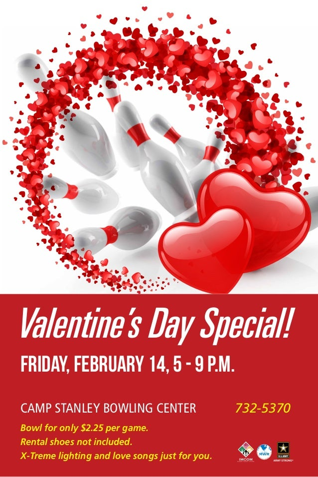 Valentine's Day Special! Friday, February 14, 5 - 9 p.m. Camp Stanley Bowling Center Bowl for only $2.25 per game. Rental ...