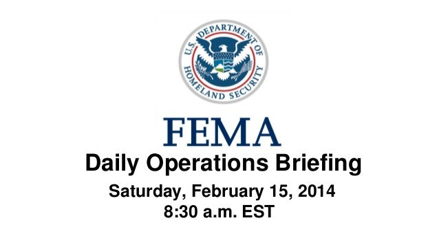 •Daily Operations Briefing •Saturday, February 15, 2014 8:30 a.m. EST