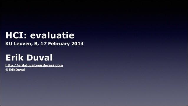 HCI: evaluatie KU Leuven, B, 17 February 2014 !  Erik Duval http://erikduval.wordpress.com @ErikDuval