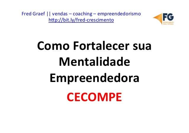 Como Fortalecer sua Mentalidade Empreendedora - Palestra CECOMPE