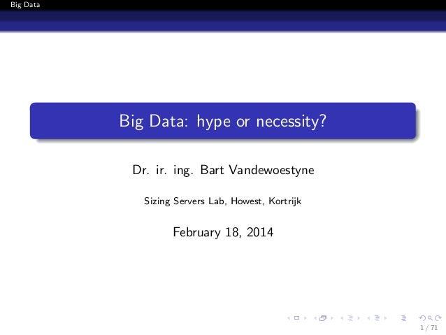 Big Data  Big Data: hype or necessity? Dr. ir. ing. Bart Vandewoestyne Sizing Servers Lab, Howest, Kortrijk  February 18, ...