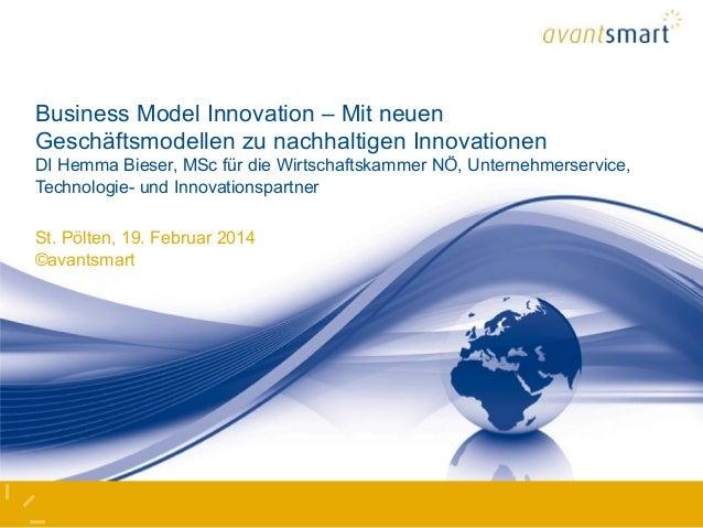 Business Model Innovation – Mit neuen Geschäftsmodellen zu nachhaltigen Innovationen DI Hemma Bieser, MSc für die Wirtscha...