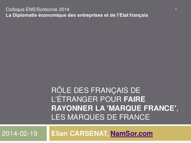 Colloque ENS/Sorbonne 2014 La Diplomatie économique des entreprises et de l'Etat français  1  RÔLE DES FRANÇAIS DE L'ÉTRAN...
