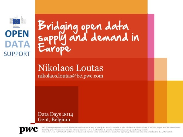 Bridging open data OPEN supply and demand in DATA Europe SUPPORT Nikolaos Loutas  nikolaos.loutas@be.pwc.com  Data Days 20...