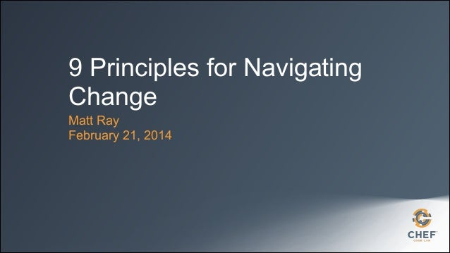 9 Principles for Navigating Change Matt Ray February 21, 2014