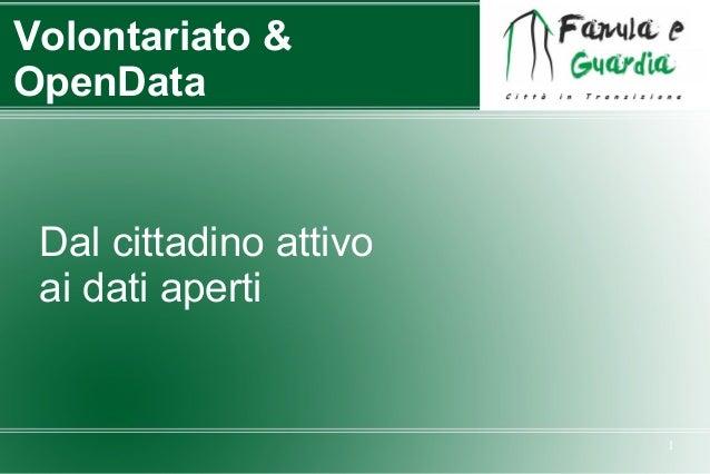 Volontariato & OpenData  Dal cittadino attivo ai dati aperti  1