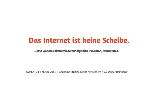 Das Internet ist keine Scheibe. ….und weitere Erkenntnisse zur digitalen Evolution, Stand 2014.  #wmhh | 24. Februar 2014 ...