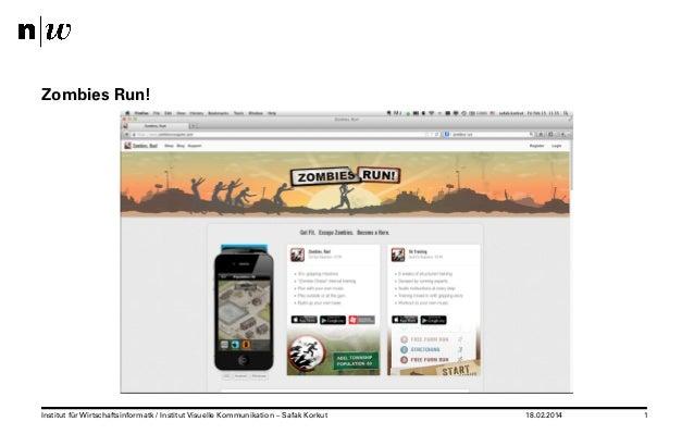 Zombies Run!  Institut für Wirtschaftsinformatk / Institut Visuelle Kommunikation – Safak Korkut  18.02.2014  1