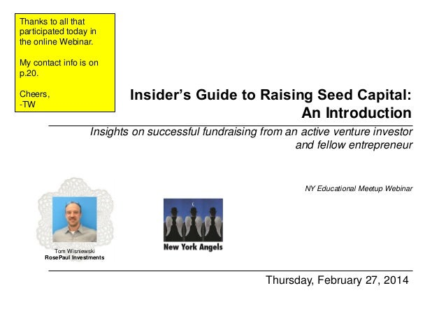 Thanks to all that participated today in the online Webinar. My contact info is on p.20.  Insider's Guide to Raising Seed ...