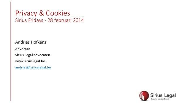 Privacy & Cookies Sirius Fridays - 28 februari 2014  Andries Hofkens Advocaat Sirius Legal advocaten www.siriuslegal.be an...