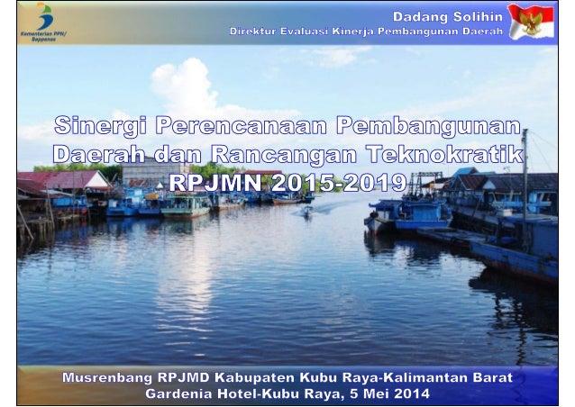 Sinergi Perencanaan Pembangunan Daerah dan Rancangan Teknokratik RPJMN 2015-2019