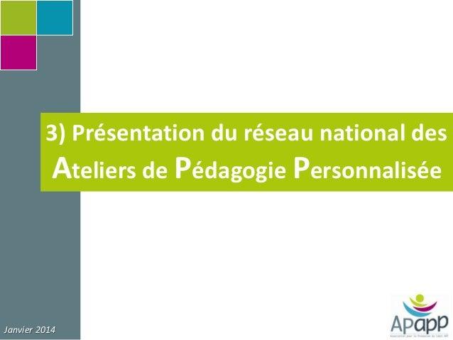 3) Présentation du réseau national des  Ateliers de Pédagogie Personnalisée  Janvier 2014