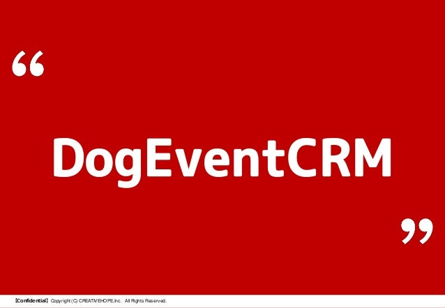 【Confidential】Copyright (C) CREATIVEHOPE,Inc. All Rights Reserved. DogEventCRM