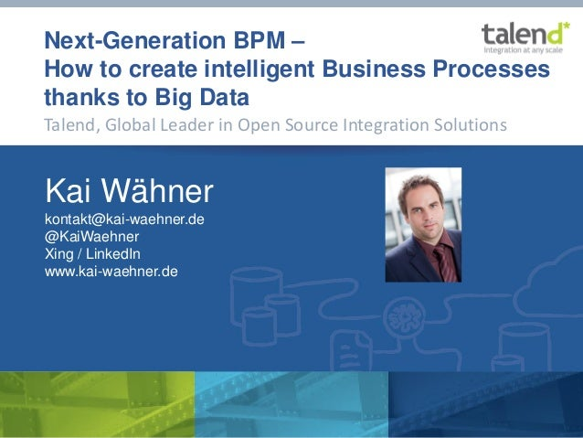 Next-Generation BPM – How to create intelligent Business Processes thanks to Big Data Talend, Global Leader in Open Source...
