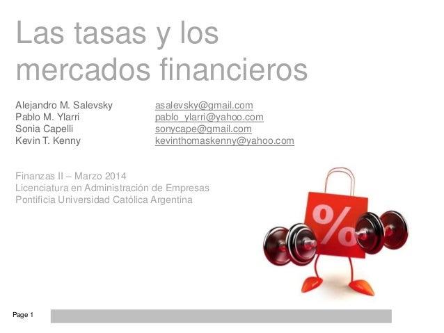 Page 1 Las tasas y los mercados financieros Alejandro M. Salevsky asalevsky@gmail.com Pablo M. Ylarri pablo_ylarri@yahoo.c...