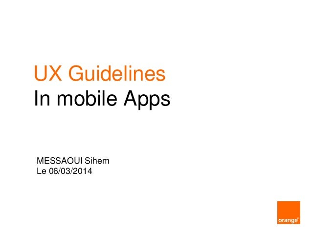 UX Guidelines In mobile Apps MESSAOUI Sihem Le 06/03/2014