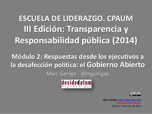 ESCUELA DE LIDERAZGO. CPAUM III Edición: Transparencia y Responsabilidad pública (2014) Módulo 2: Respuestas desde los eje...