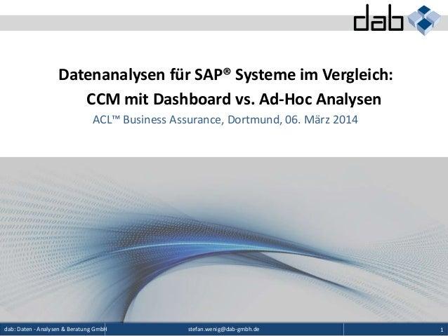 stefan.wenig@dab-gmbh.dedab: Daten - Analysen & Beratung GmbH 1 Datenanalysen für SAP® Systeme im Vergleich: CCM mit Dashb...