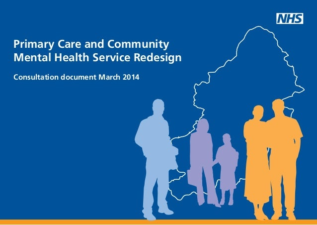 Primary Care and Community Mental Health Service Redesign Consultation document March 2014