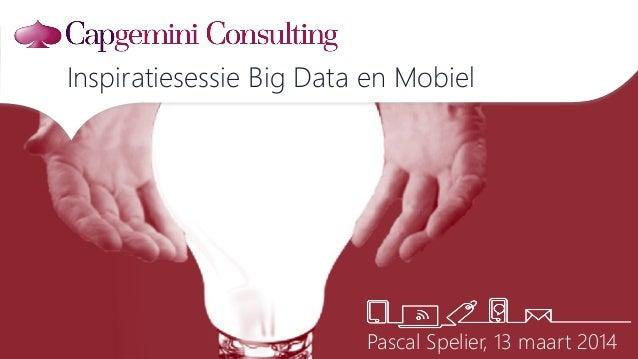 Inspiratiesessie Big Data en Mobiel Pascal Spelier, 13 maart 2014