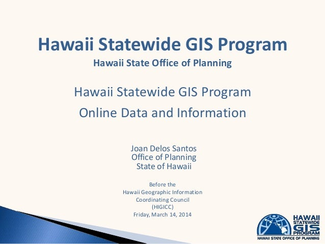 Hawaii Statewide GIS Program Hawaii State Office of Planning Hawaii Statewide GIS Program Online Data and Information Joan...