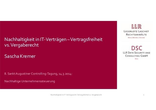 8. SanktAugustiner Controlling-Tagung, 14.3.2014: Nachhaltige Unternehmenssteuerung Nachhaltigkeitin IT-Verträgen–Vertrags...